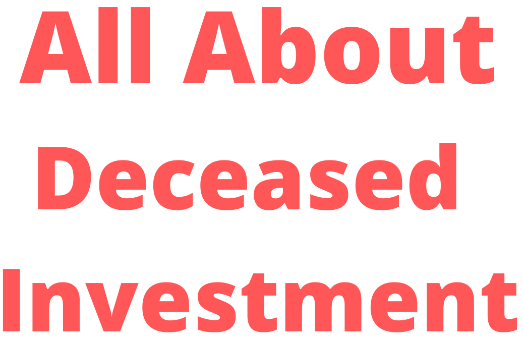 All about Deceased Investment Claim.