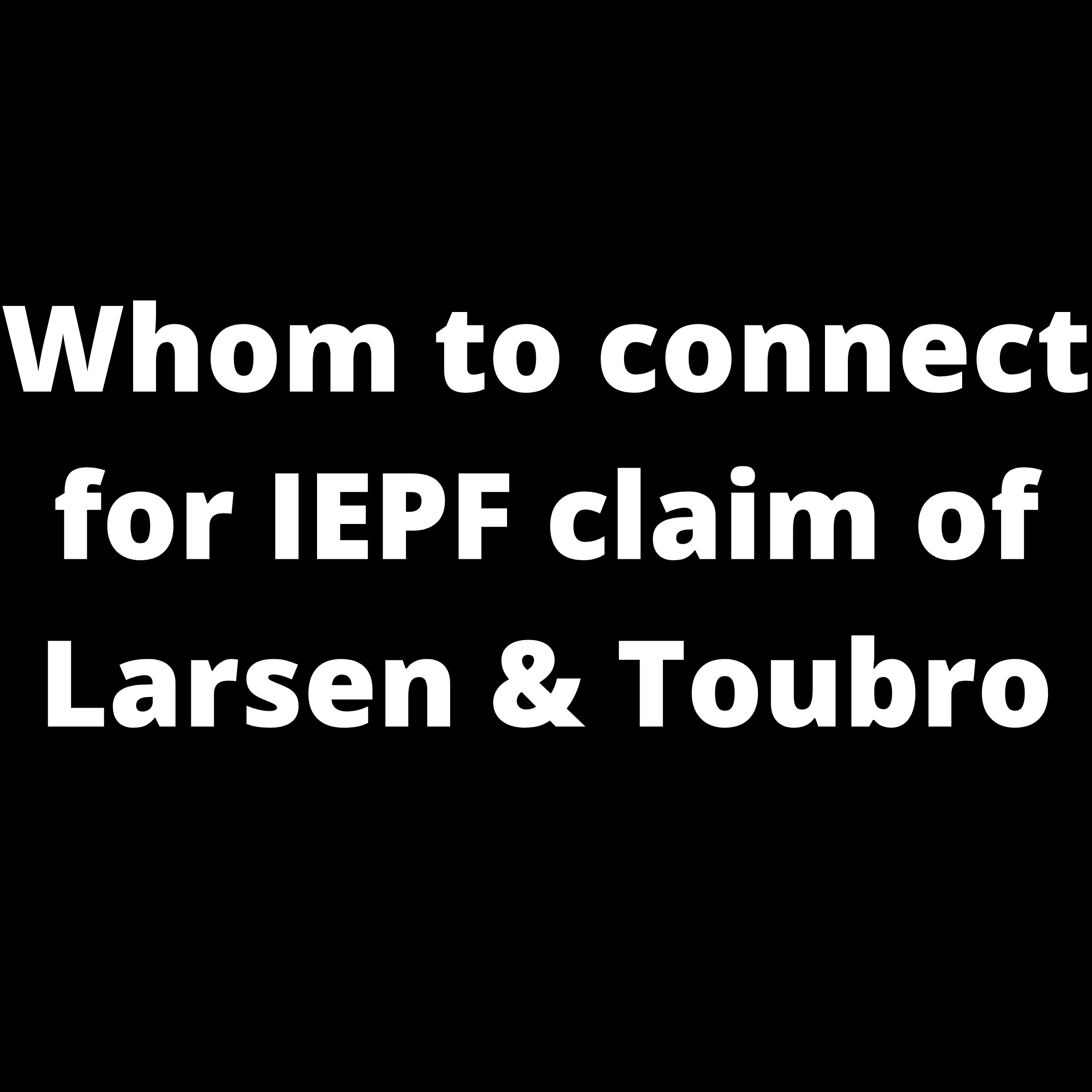 Whom to contact for  IEPF claim of LARSEN & TOUBRO (L&T) shares / unclaimed dividend of LARSEN & TOUBRO (L&T) shares?