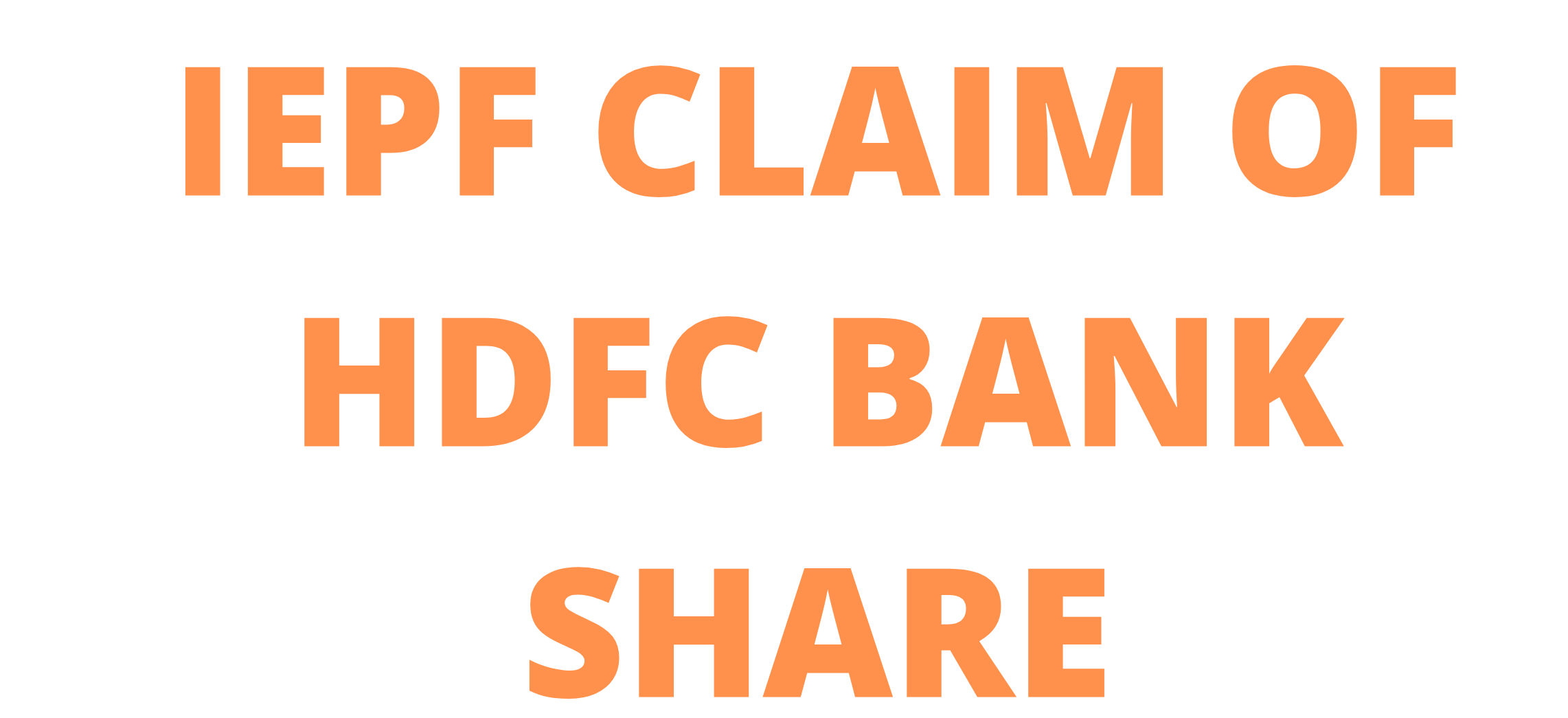 All about IEPF claim of HDFC BANK shares / unclaimed dividend of HDFC BANK shares